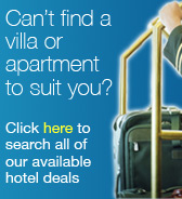 Cant find a villa or apartment to suit you? Click here to search all of our available hotel deals