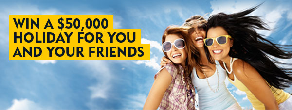 Win a $50,000 Holiday for you and your friends
