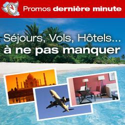 Promos dernière minute - Séjours, Vols, Hôtels... à ne pas manquer